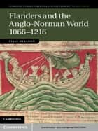 Flanders and the Anglo-Norman World, 1066–1216 ebook by Dr Eljas Oksanen