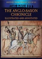 The Anglo-Saxon Chronicle - Illustrated and Annotated ebook by Bob Carruthers