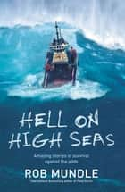 Hell on High Seas: Amazing Stories of Survival Against the Odds ebook by Rob Mundle