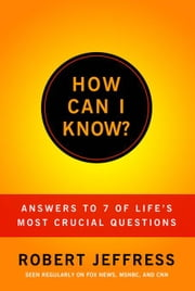 How Can I Know?: Answers to Life's 7 Most Important Questions ebook by Jeffress, Robert