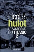 Le syndrome du Titanic 2 ebook by Nicolas Hulot