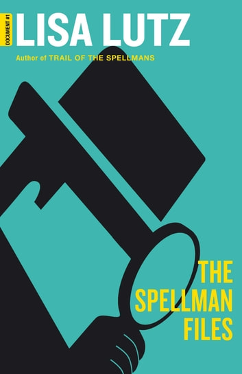 The Spellman Files - A deliciously witty, wildly inventive and wickedly funny novel ebook by Lisa Lutz