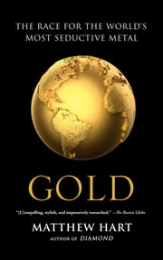 Gold - The Race for the World's Most Seductive Metal ebook by Matthew Hart