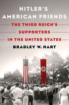 Hitler's American Friends - The Third Reich's Supporters in the United States ebook by Bradley W. Hart
