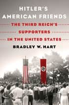 Hitler's American Friends - The Third Reich's Supporters in the United States ebook by