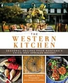The Western Kitchen - Seasonal Recipes from Montana's Chico Hot Springs Resort ebook by Seabring Davis