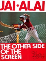 Jai Alai - The Other Side of the Screen ebook by José M. Goitia,Bob Austin