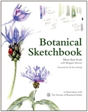 Botanical Sketchbook - Drawing, painting and illustration for botanical artists ebook by Mary Ann Scott,Margaret Stevens