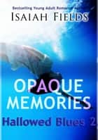 Opaque Memories: Hallowed Blues 2 ebook by Isaiah Fields