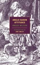 Anglo-Saxon Attitudes ebook by Angus Wilson, Jane Smiley