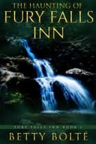 The Haunting of Fury Falls Inn ebook by Betty Bolte