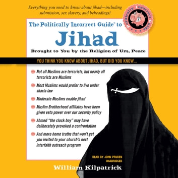 The Politically Incorrect Guide to Jihad audiobook by William Kilpatrick