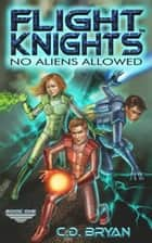 No Aliens Allowed (Flight Knights, Book 1) ebook by C.D. Bryan