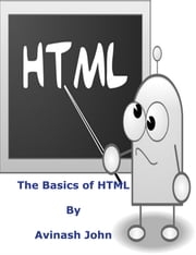 The Basics of HTML ebook by Avinash John Jr