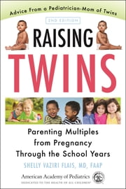 Raising Twins - Parenting Multiples from Pregnancy Through the School Years ebook by Shelly  Vaziri Flais