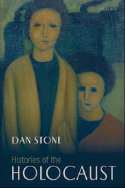 Histories of the Holocaust ebook by  Dan Stone