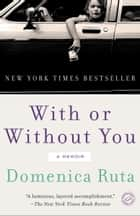 With or Without You - A Memoir ebook by Domenica Ruta