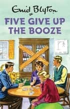 Five Give Up the Booze ebook by Bruno Vincent