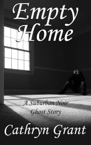 Empty Home (A Suburban Noir Ghost Story #9) ebook by Cathryn Grant
