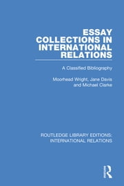 Essay Collections in International Relations - A Classified Bibliography ebook by Moorhead Wright,Jane Davis,Michael Clarke