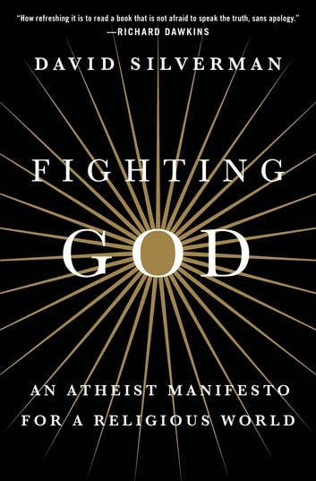 Fighting God - An Atheist Manifesto for a Religious World ebook by David Silverman