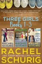 Three Girls Books 1-3 ebook by Rachel Schurig