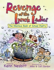 Revenge of the Lunch Ladies - The Hilarious Book of School Poetry ebook by Kenn Nesbitt,Mike Gordon,Carl Gordon