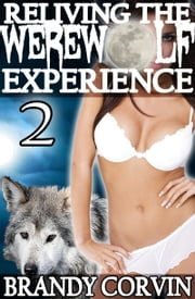 Reliving the Werewolf Experience 2 ebook by Brandy Corvin