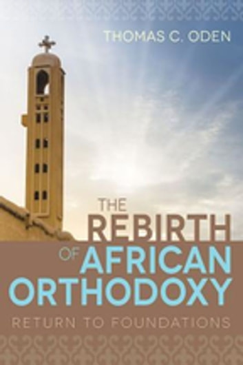 The Rebirth Of African Orthodoxy Ebook By Thomas C Oden