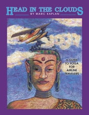 Head in the Clouds - A Guide to Yoga for Airline Travelers ebook by Marc Kaplan