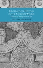 Information History in the Modern World ebook by Dr Toni Weller