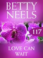 Love Can Wait (Betty Neels Collection) ebook by Betty Neels