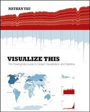 Visualize This - The FlowingData Guide to Design, Visualization, and Statistics ebook by Nathan Yau