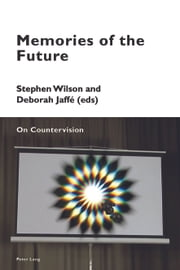 Memories of the Future - On Countervision ebook by Stephen Wilson, Deborah Jaffé