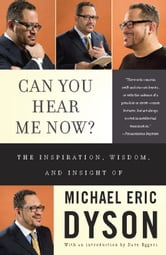 Can You Hear Me Now? - The Inspiration, Wisdom, and Insight of Michael Eric Dyson ebook by Michael Eric Dyson