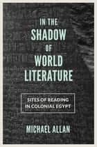 In the Shadow of World Literature ebook by Michael Allan