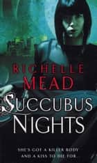 Succubus Nights - Urban Fantasy ebook by Richelle Mead