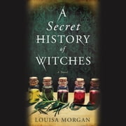 A Secret History of Witches audiobook by Louisa Morgan