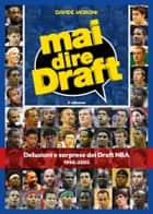 Mai dire Draft. Delusioni e sorprese dei Draft NBA 1996-2005 - 2º edizione ebook by Davide Moroni