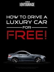 How to Drive a Luxury Car for Free ebook by Secret Entourage