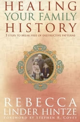 Healing Your Family History: 5 Steps To Break Free Of Destructive Patterns ebook by Rebecca Hintze