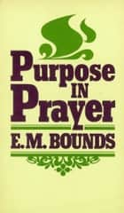 Purpose In Prayer ebook by E. M. Bounds