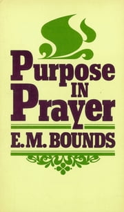 Purpose In Prayer ebook by E. M. McKendree. Bounds