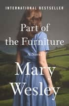 Part of the Furniture - A Novel ebook by Mary Wesley