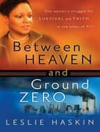 Between Heaven and Ground Zero ebook by Leslie Haskin