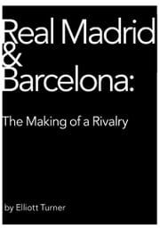 Real Madrid & Barcelona: the Making of a Rivalry ebook by Elliott Turner