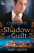 A Shadow of Guilt (Mills & Boon M&B) (Sicily's Corretti Dynasty, Book 3) ebook by Abby Green