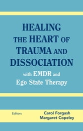Healing the Heart of Trauma and Dissociation with EMDR and Ego State Therapy ebook by