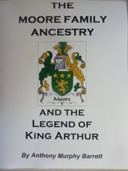 The Moore Family Ancestry ebook by Anthony Murphy Barrett