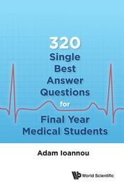 320 Single Best Answer Questions for Final Year Medical Students ebook by Adam Ioannou